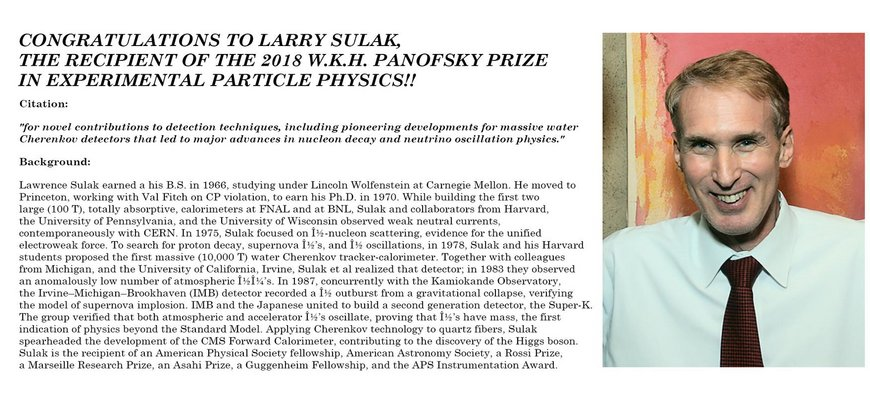 <a href='http://physics.bu.edu/news_items/show/303'>Congratulations to Larry Sulak, the recipient of the 2018 W.K.H. Panofsky prize in experimental particle physics!</a>